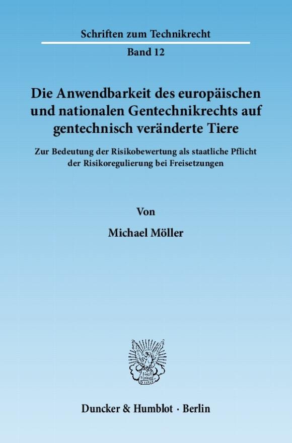 Cover Die Anwendbarkeit des europäischen und nationalen Gentechnikrechts auf gentechnisch veränderte Tiere