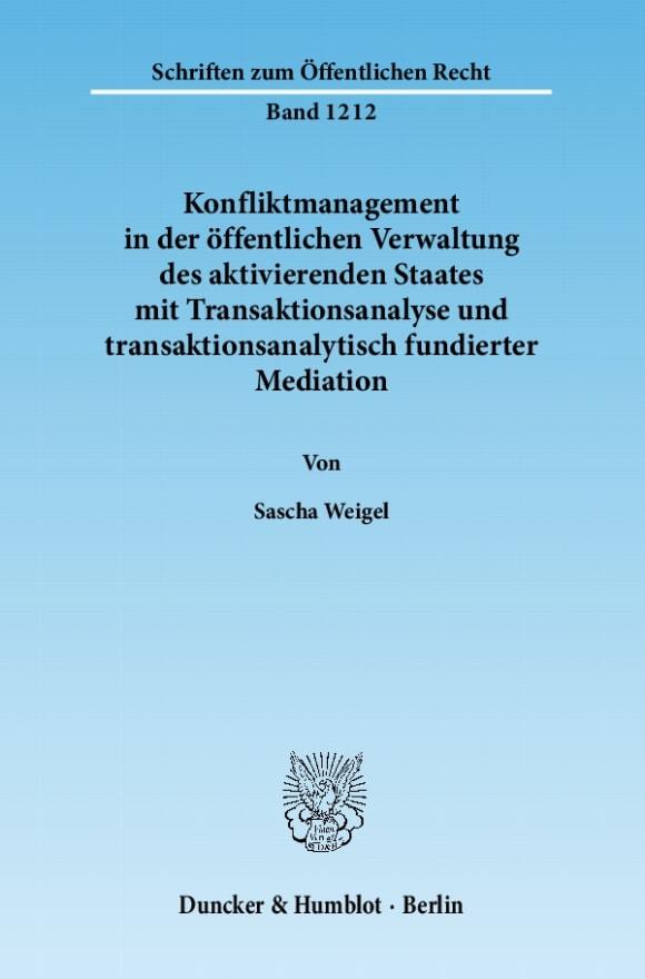 Cover Konfliktmanagement in der öffentlichen Verwaltung des aktivierenden Staates mit Transaktionsanalyse und transaktionsanalytisch fundierter Mediation