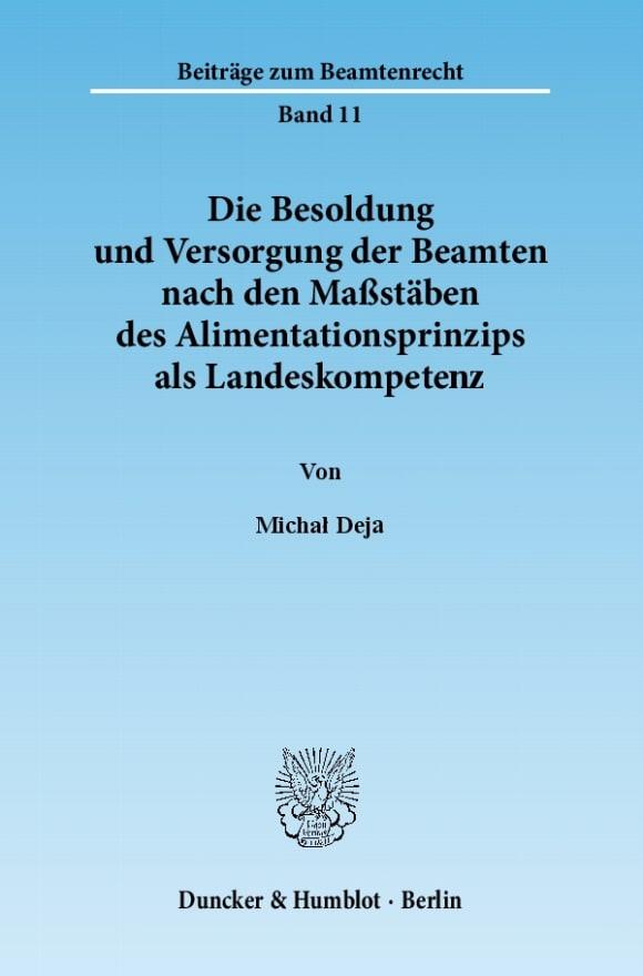 Cover Die Besoldung und Versorgung der Beamten nach den Maßstäben des Alimentationsprinzips als Landeskompetenz