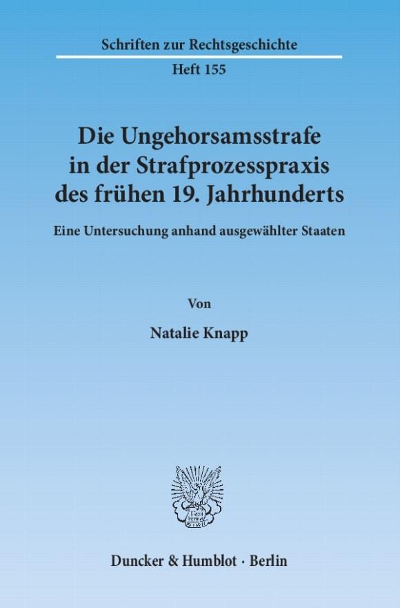 Cover Die Ungehorsamsstrafe in der Strafprozesspraxis des frühen 19. Jahrhunderts