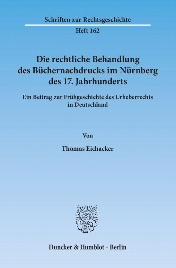 Cover Die rechtliche Behandlung des Büchernachdrucks im Nürnberg des 17. Jahrhunderts