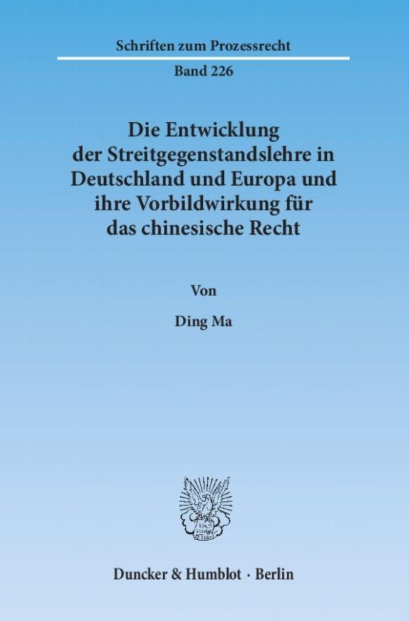 Cover Die Entwicklung der Streitgegenstandslehre in Deutschland und Europa und ihre Vorbildwirkung für das chinesische Recht