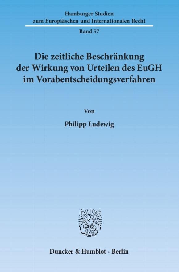 Cover Die zeitliche Beschränkung der Wirkung von Urteilen des EuGH im Vorabentscheidungsverfahren
