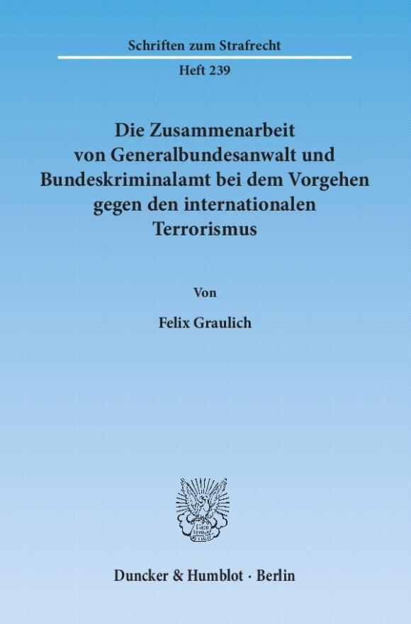 Cover Die Zusammenarbeit von Generalbundesanwalt und Bundeskriminalamt bei dem Vorgehen gegen den internationalen Terrorismus