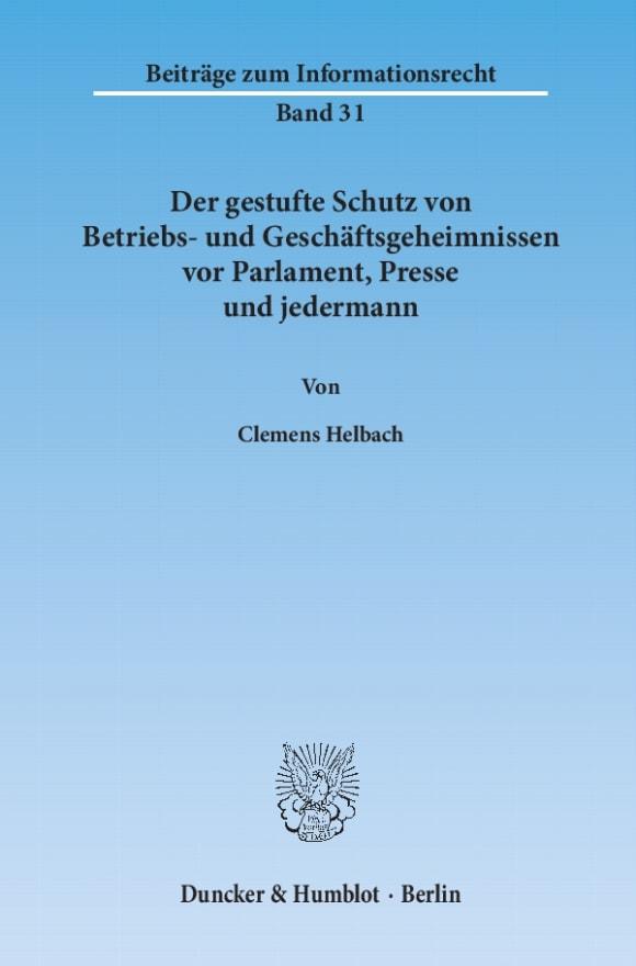 Cover Der gestufte Schutz von Betriebs- und Geschäftsgeheimnissen vor Parlament, Presse und jedermann