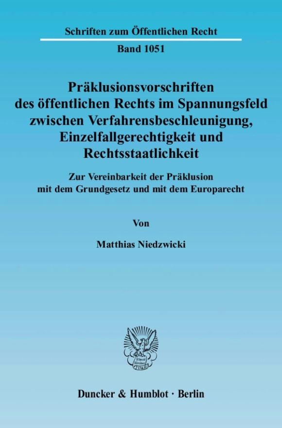 Cover Präklusionsvorschriften des öffentlichen Rechts im Spannungsfeld zwischen Verfahrensbeschleunigung, Einzelfallgerechtigkeit und Rechtsstaatlichkeit