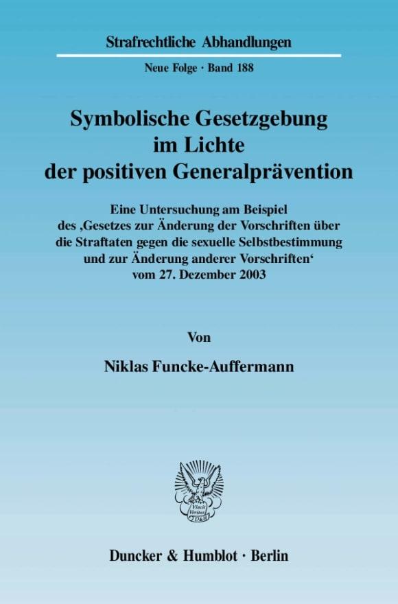 Cover Symbolische Gesetzgebung im Lichte der positiven Generalprävention