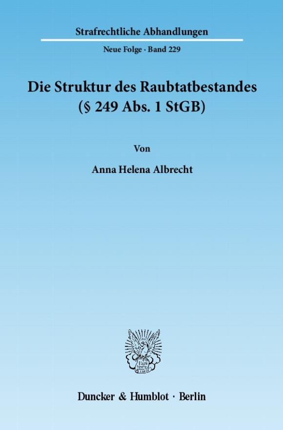 Cover Die Struktur des Raubtatbestandes (§ 249 Abs. 1 StGB)