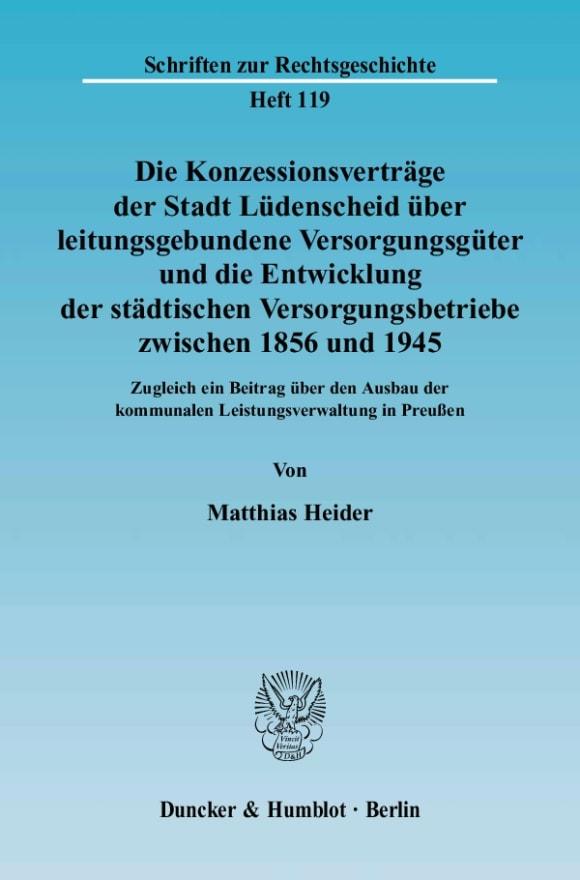 Cover Die Konzessionsverträge der Stadt Lüdenscheid über leitungsgebundene Versorgungsgüter und die Entwicklung der städtischen Versorgungsbetriebe zwischen 1856 und 1945