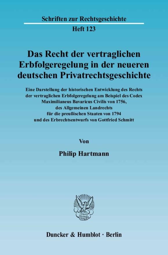 Cover Das Recht der vertraglichen Erbfolgeregelung in der neueren deutschen Privatrechtsgeschichte. Eine Darstellung der historischen Entwicklung des Rechts der vertraglichen Erbfolgeregelung