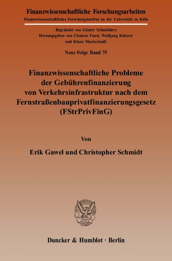 Cover Finanzwissenschaftliche Probleme der Gebührenfinanzierung von Verkehrsinfrastruktur nach dem Fernstraßenbauprivatfinanzierungsgesetz (FStrPrivFinG)