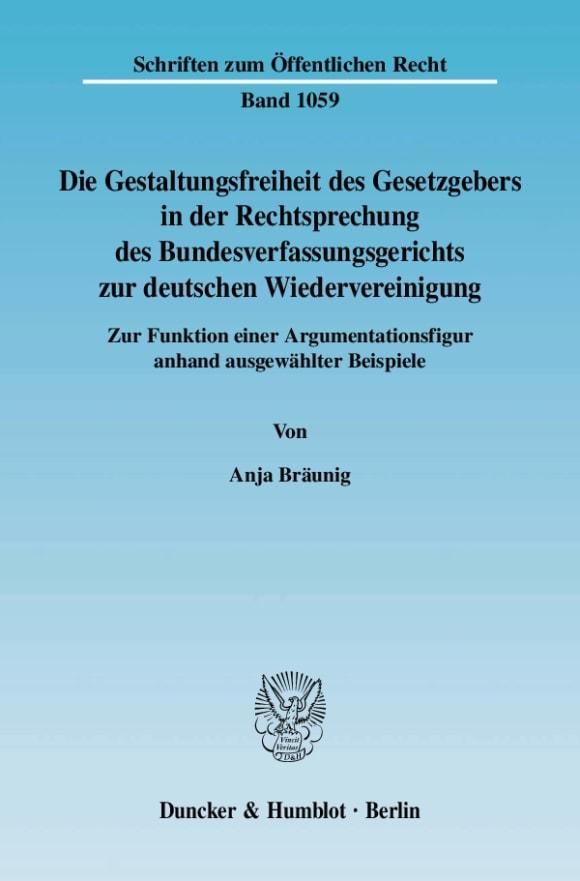 Cover Die Gestaltungsfreiheit des Gesetzgebers in der Rechtsprechung des Bundesverfassungsgerichts zur deutschen Wiedervereinigung