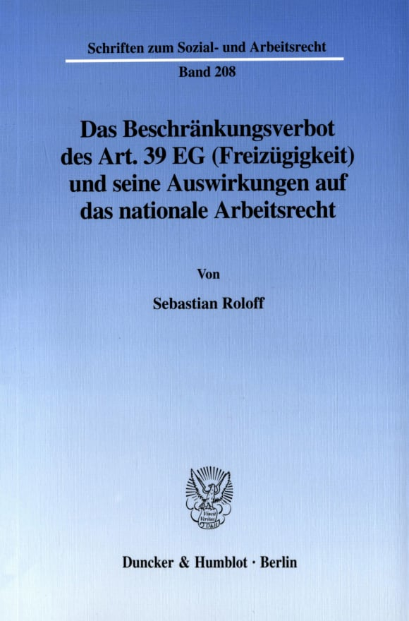 Cover Das Beschränkungsverbot des Art. 39 EG (Freizügigkeit) und seine Auswirkungen auf das nationale Arbeitsrecht