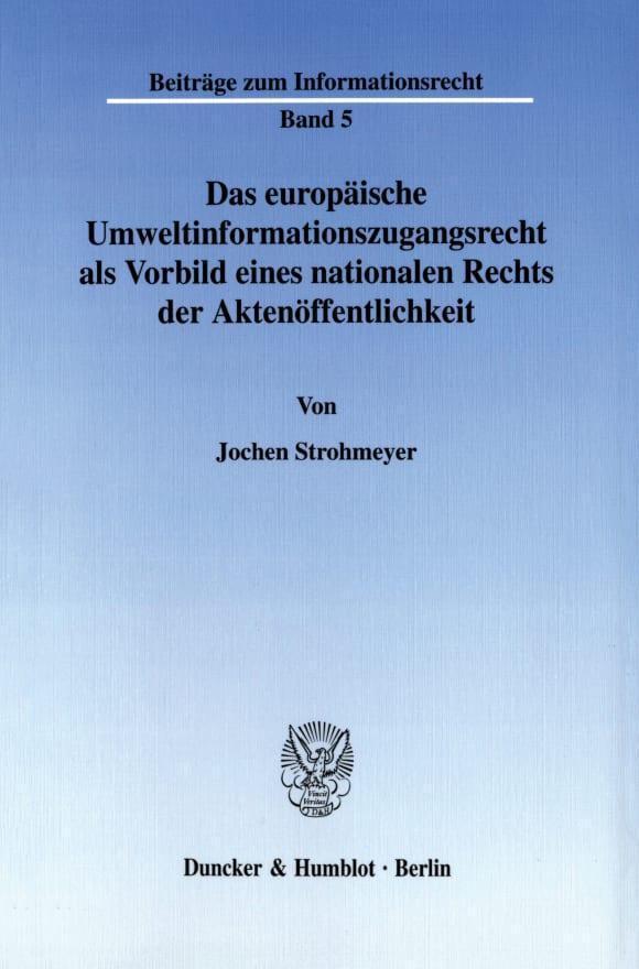 Cover Das europäische Umweltinformationszugangsrecht als Vorbild eines nationalen Rechts der Aktenöffentlichkeit