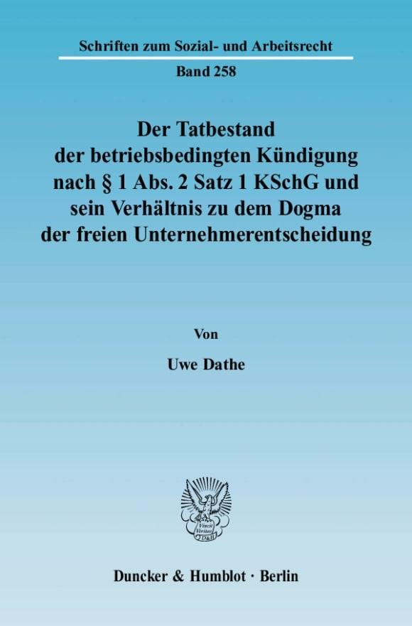 Cover Der Tatbestand der betriebsbedingten Kündigung nach § 1 Abs. 2 Satz 1 KSchG und sein Verhältnis zu dem Dogma der freien Unternehmerentscheidung