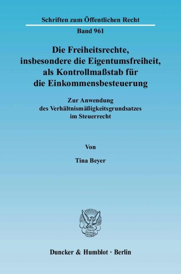 Cover Die Freiheitsrechte, insbesondere die Eigentumsfreiheit, als Kontrollmaßstab für die Einkommensbesteuerung