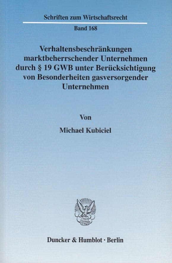 Cover Verhaltensbeschränkungen marktbeherrschender Unternehmen durch § 19 GWB unter Berücksichtigung von Besonderheiten gasversorgender Unternehmen