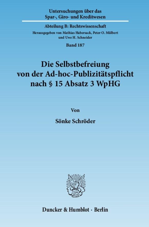 Cover Die Selbstbefreiung von der Ad-hoc-Publizitätspflicht nach § 15 Absatz 3 WpHG