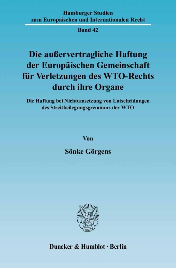 Cover Die außervertragliche Haftung der Europäischen Gemeinschaft für Verletzungen des WTO-Rechts durch ihre Organe