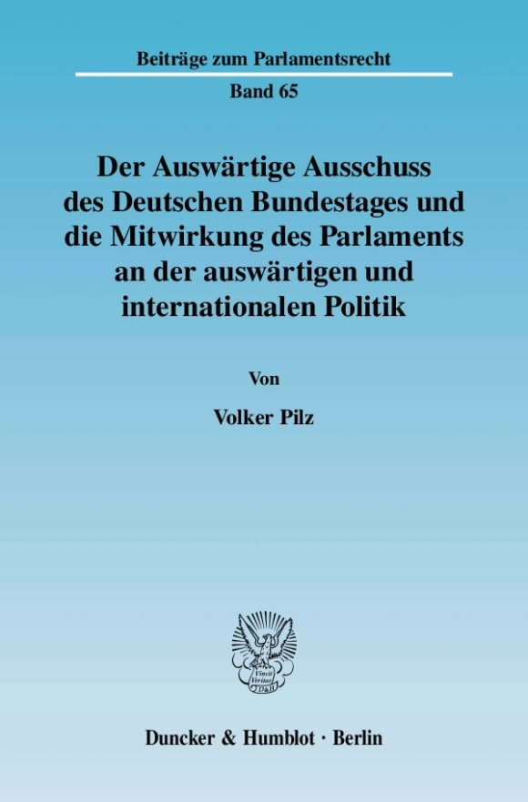 Cover Der Auswärtige Ausschuss des Deutschen Bundestages und die Mitwirkung des Parlaments an der auswärtigen und internationalen Politik