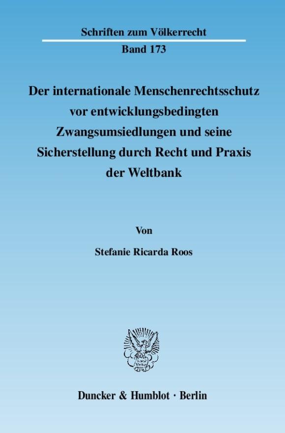 Cover Der internationale Menschenrechtsschutz vor entwicklungsbedingten Zwangsumsiedlungen und seine Sicherstellung durch Recht und Praxis der Weltbank