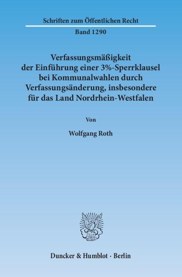 Cover Verfassungsmäßigkeit der Einführung einer 3%-Sperrklausel bei Kommunalwahlen durch Verfassungsänderung, insbesondere für das Land Nordrhein-Westfalen