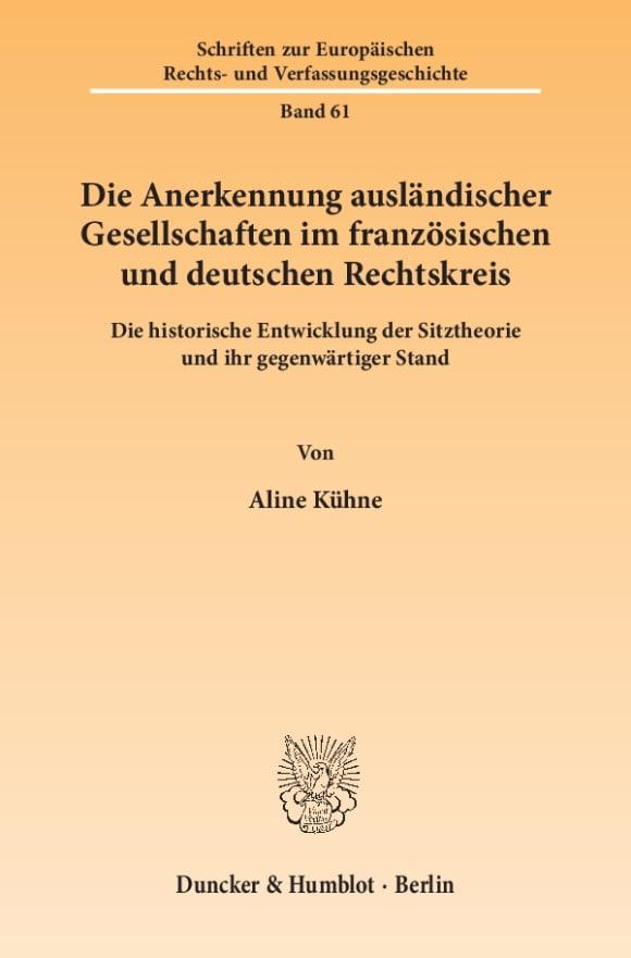 Cover Die Anerkennung ausländischer Gesellschaften im französischen und deutschen Rechtskreis