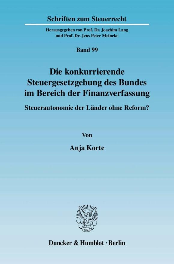 Cover Die konkurrierende Steuergesetzgebung des Bundes im Bereich der Finanzverfassung