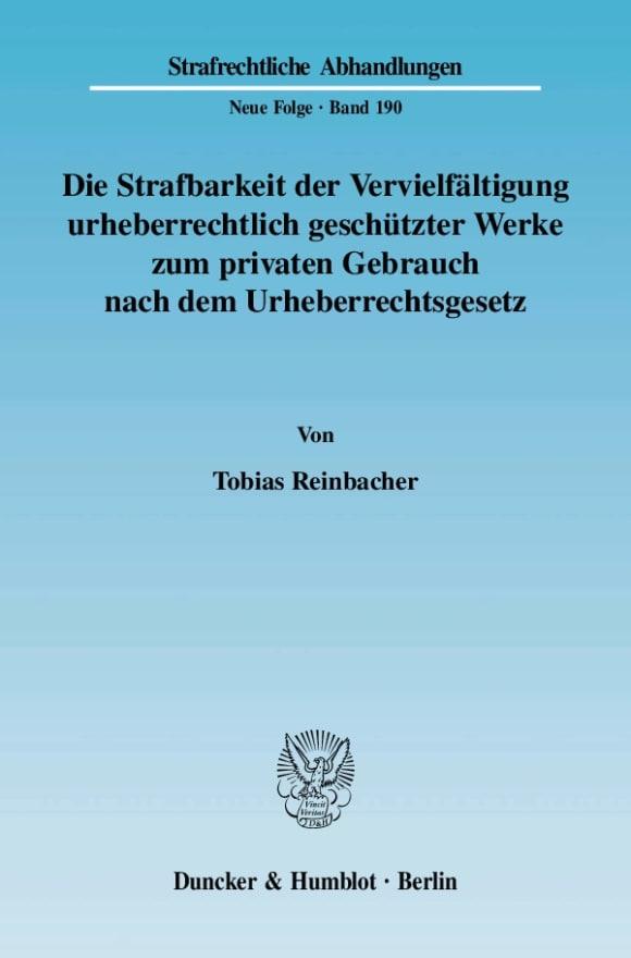 Cover Die Strafbarkeit der Vervielfältigung urheberrechtlich geschützter Werke zum privaten Gebrauch nach dem Urheberrechtsgesetz