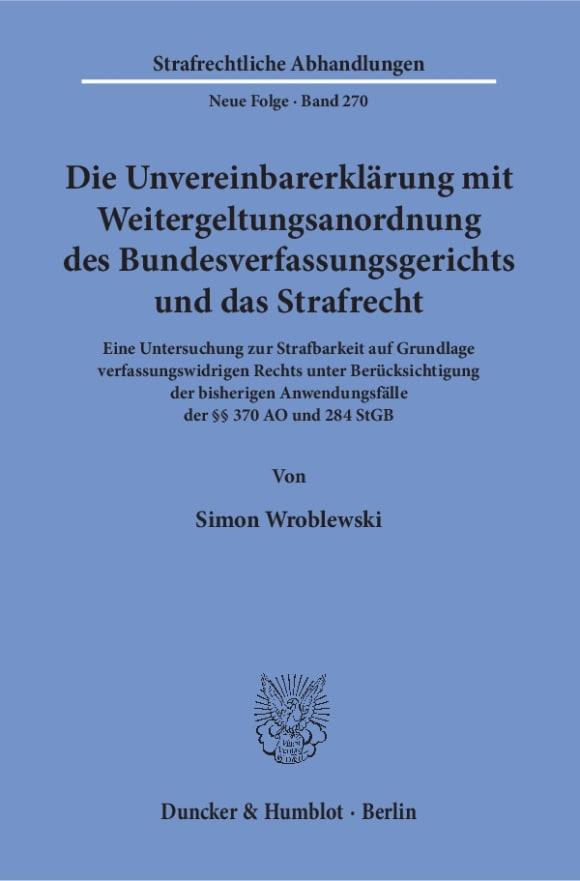 Cover Die Unvereinbarerklärung mit Weitergeltungsanordnung des Bundesverfassungsgerichts und das Strafrecht