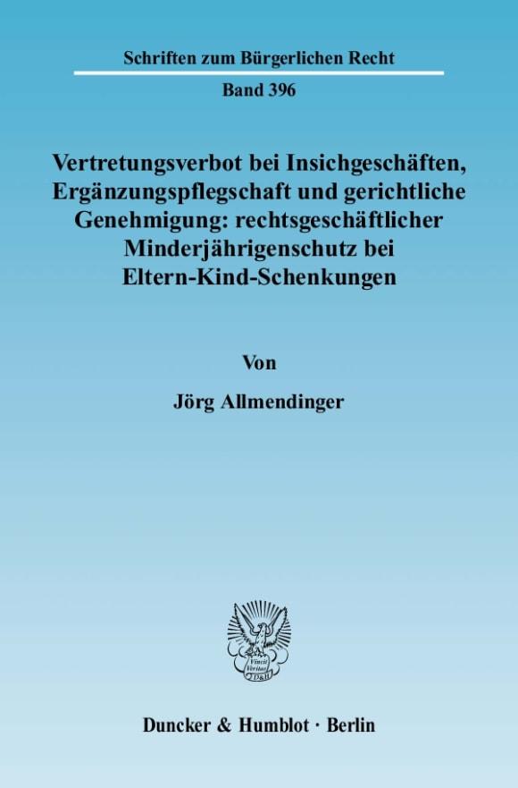 Cover Vertretungsverbot bei Insichgeschäften, Ergänzungspflegschaft und gerichtliche Genehmigung: rechtsgeschäftlicher Minderjährigenschutz bei Eltern-Kind-Schenkungen