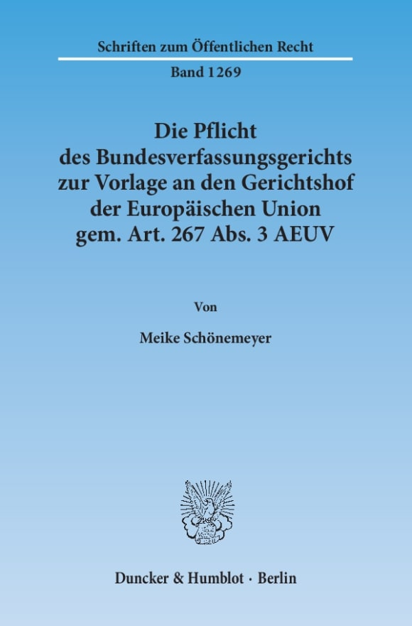 Cover Die Pflicht des Bundesverfassungsgerichts zur Vorlage an den Gerichtshof der Europäischen Union gem. Art. 267 Abs. 3 AEUV