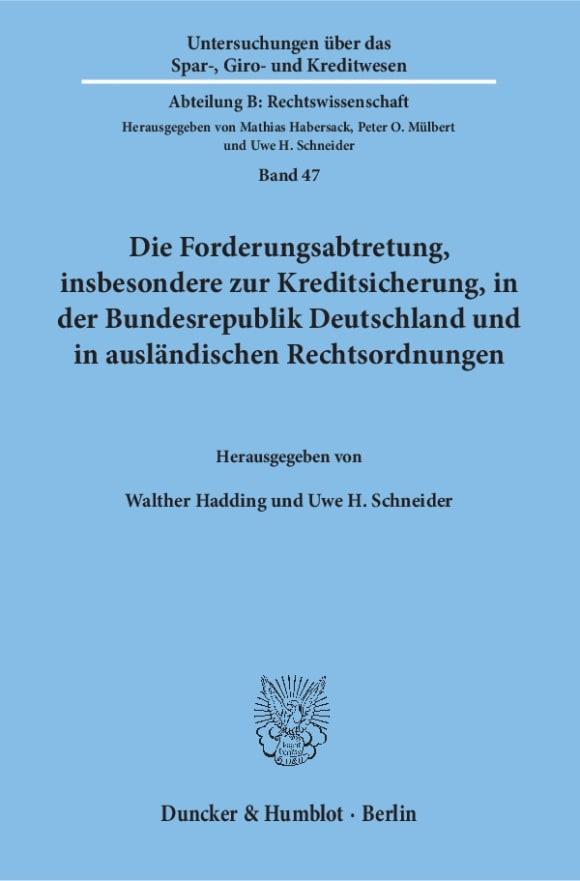 Cover Die Forderungsabtretung, insbesondere zur Kreditsicherung, in der Bundesrepublik Deutschland und in ausländischen Rechtsordnungen