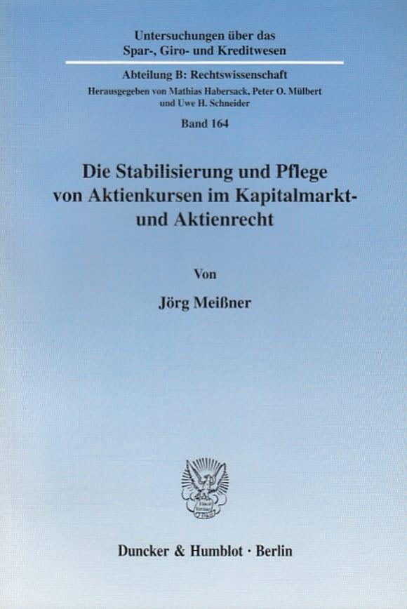 Cover Die Stabilisierung und Pflege von Aktienkursen im Kapitalmarkt- und Aktienrecht