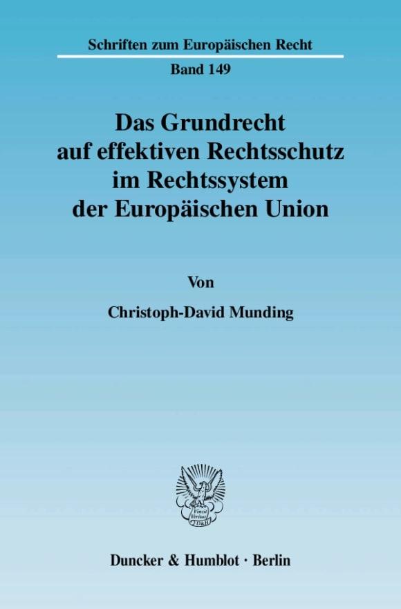 Cover Das Grundrecht auf effektiven Rechtsschutz im Rechtssystem der Europäischen Union