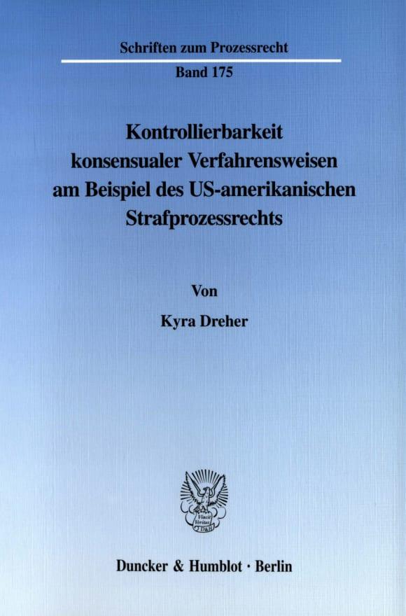 Cover Kontrollierbarkeit konsensualer Verfahrensweisen am Beispiel des US-amerikanischen Strafprozessrechts