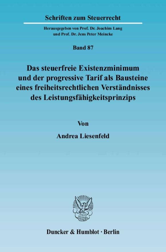 Cover Das steuerfreie Existenzminimum und der progressive Tarif als Bausteine eines freiheitsrechtlichen Verständnisses des Leistungsfähigkeitsprinzips