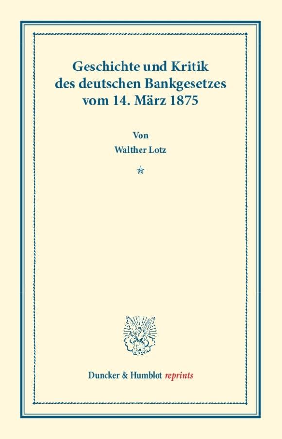 Cover Geschichte und Kritik des deutschen Bankgesetzes vom 14. März 1875