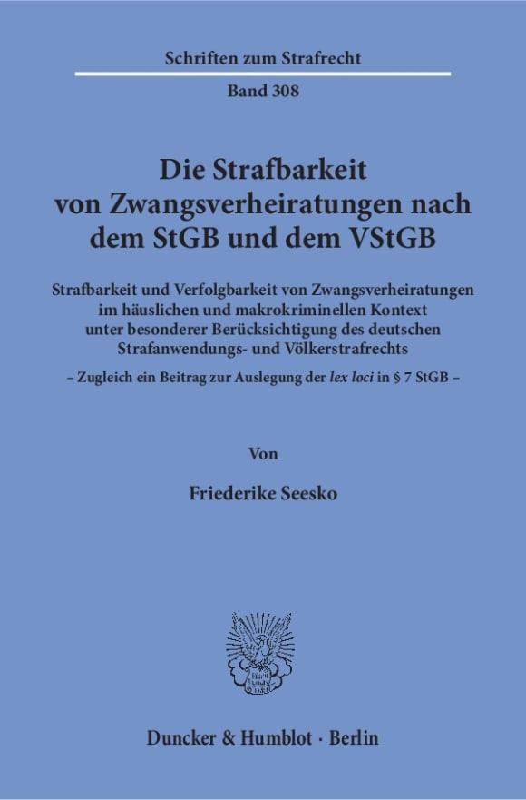 Cover Die Strafbarkeit von Zwangsverheiratungen nach dem StGB und dem VStGB