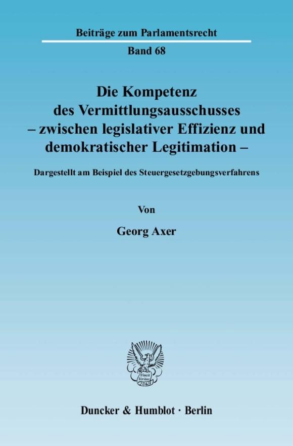 Cover Die Kompetenz des Vermittlungsausschusses - zwischen legislativer Effizienz und demokratischer Legitimation