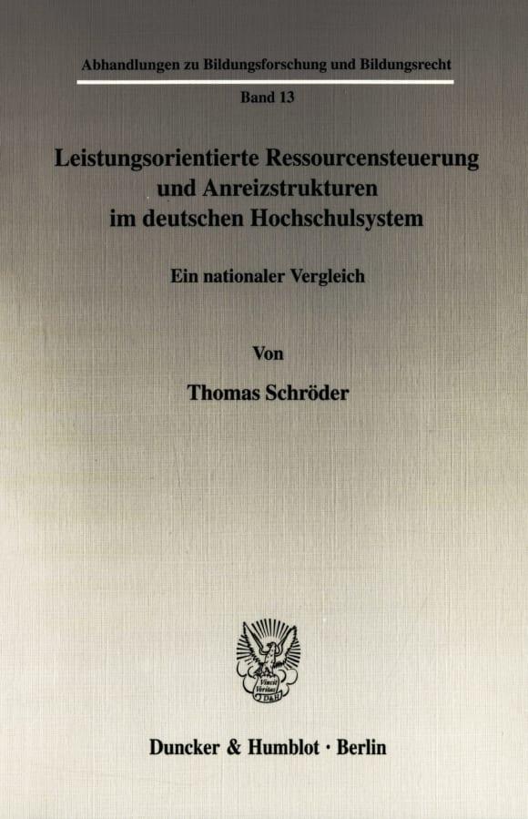 Cover Leistungsorientierte Ressourcensteuerung und Anreizstrukturen im deutschen Hochschulsystem