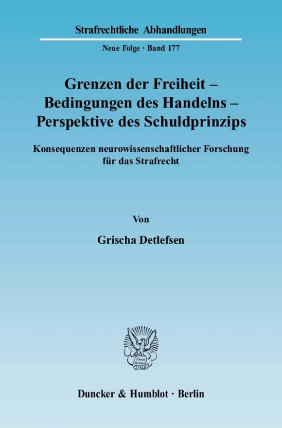 Cover Grenzen der Freiheit – Bedingungen des Handelns – Perspektive des Schuldprinzips