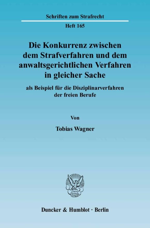 Cover Die Konkurrenz zwischen dem Strafverfahren und dem anwaltsgerichtlichen Verfahren in gleicher Sache