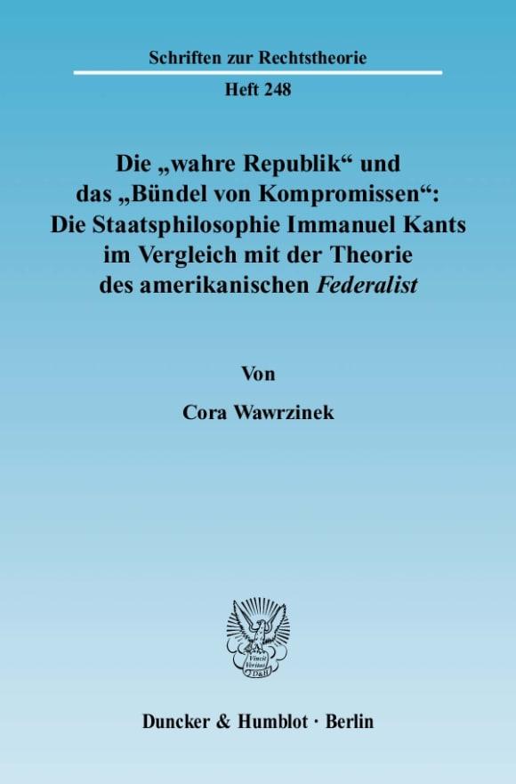 Cover Die »wahre Republik« und das »Bündel von Kompromissen«: Die Staatsphilosophie Immanuel Kants im Vergleich mit der Theorie des amerikanischen Federalist