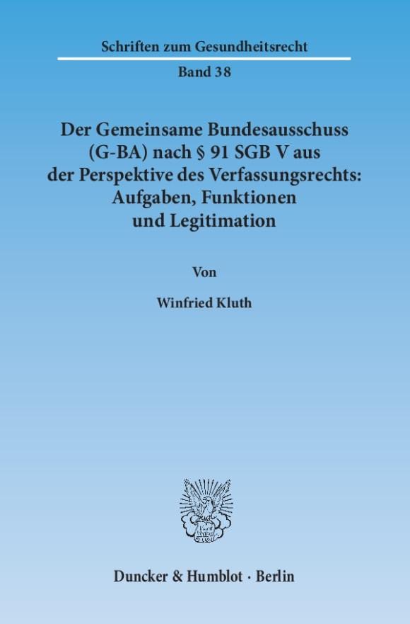 Cover Der Gemeinsame Bundesausschuss (G-BA) nach § 91 SGB V aus der Perspektive des Verfassungsrechts: Aufgaben, Funktionen und Legitimation
