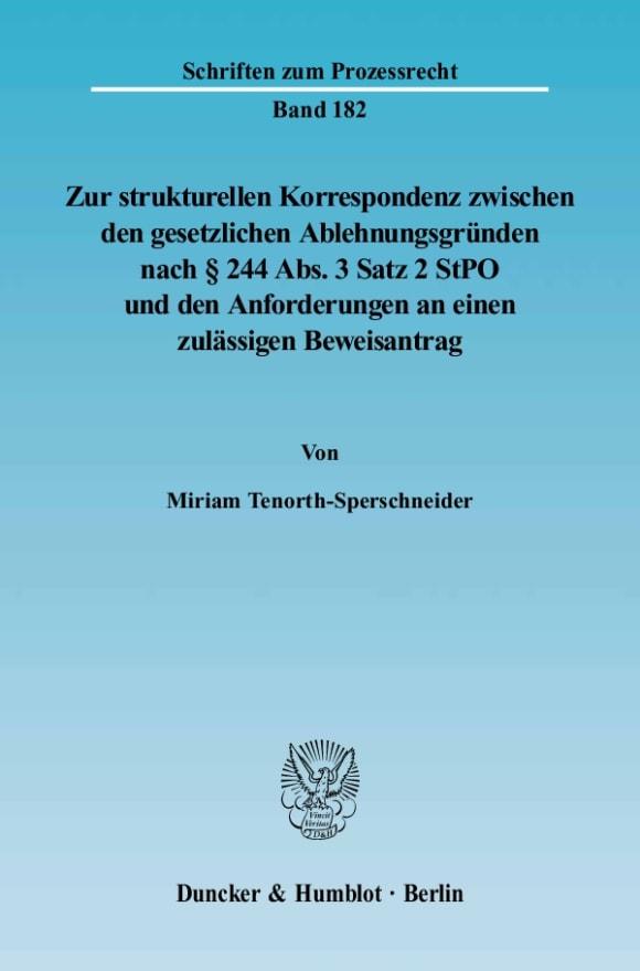 Cover Zur strukturellen Korrespondenz zwischen den gesetzlichen Ablehnungsgründen nach § 244 Abs. 3 Satz 2 StPO und den Anforderungen an einen zulässigen Beweisantrag
