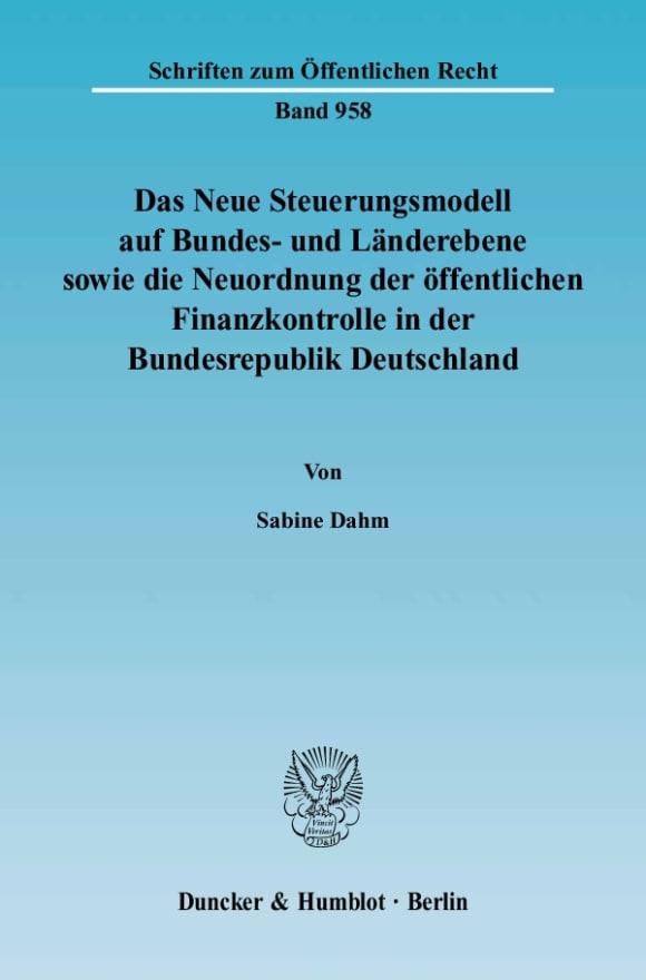 Cover Das Neue Steuerungsmodell auf Bundes- und Länderebene sowie die Neuordnung der öffentlichen Finanzkontrolle in der Bundesrepublik Deutschland
