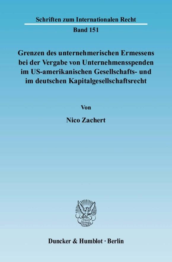 Cover Grenzen des unternehmerischen Ermessens bei der Vergabe von Unternehmensspenden im US-amerikanischen Gesellschafts- und im deutschen Kapitalgesellschaftsrecht