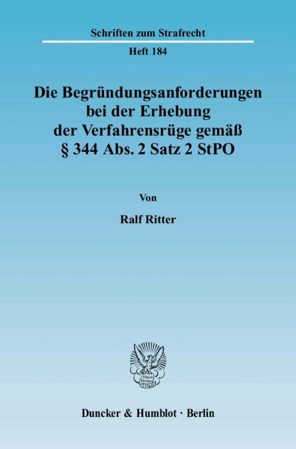 Cover Die Begründungsanforderungen bei der Erhebung der Verfahrensrüge gemäß § 344 Abs. 2 Satz 2 StPO