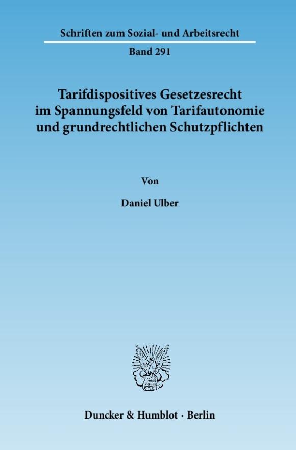 Cover Tarifdispositives Gesetzesrecht im Spannungsfeld von Tarifautonomie und grundrechtlichen Schutzpflichten